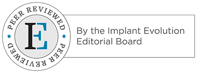 Peer Reviewed by The Implant Evolution Editorial Board Logo